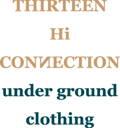 THIRTEEN HI CONNECTION under ground clothing.